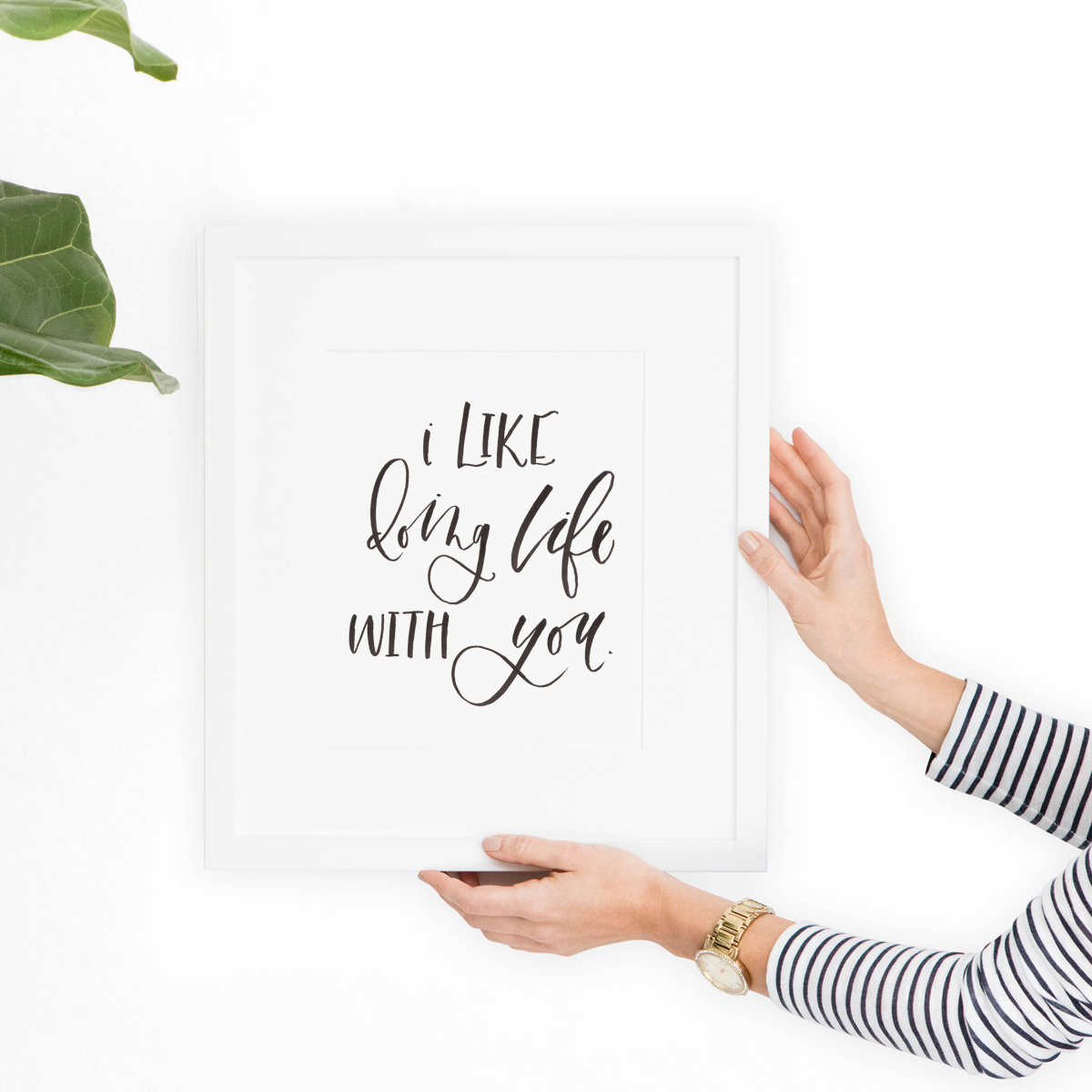 """I like doing life with you"" print"