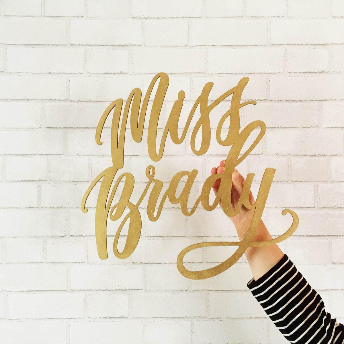 Miss Brady - Custom hand-lettered laser cut teacher sign painted gold