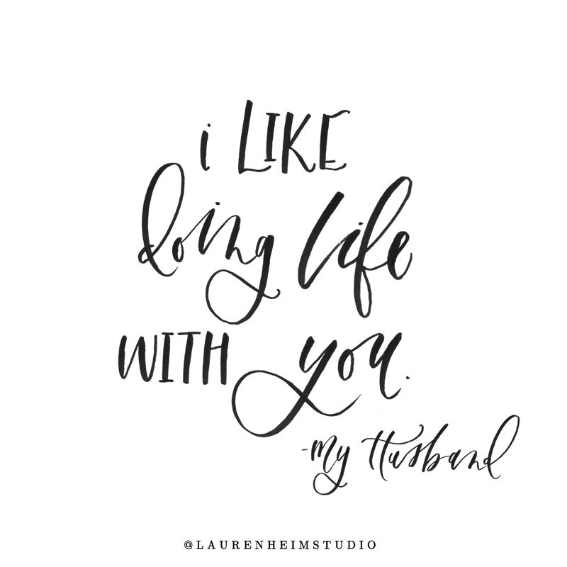 I like doing life with you - hand-lettered custom print